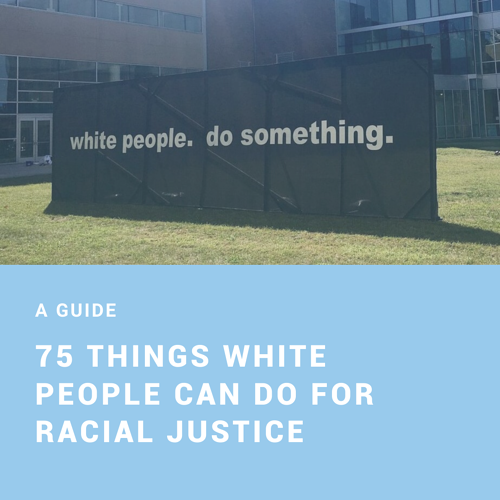 75 Things White People Can Do For Racial Justice