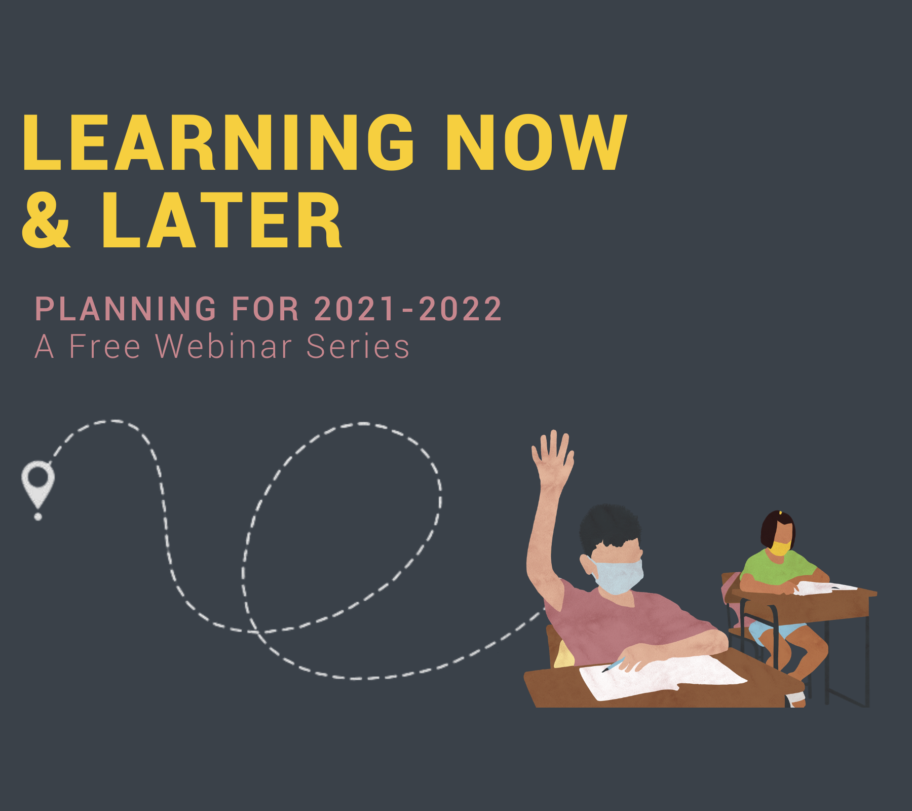 learning now and later webinar series 2021