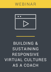 Building & Sustaining Responsive Virtual Cultures as a Coach