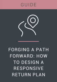 Forging a Path Forward: How to Design a Responsive Return Plan