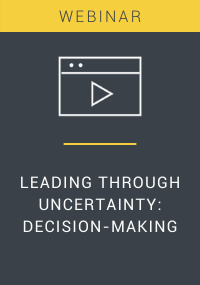 Leading Through Uncertainty Decision-Making Webinar Resource LP Cover