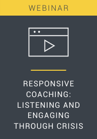Responsive Coaching: Listening and Engaging Through Crisis