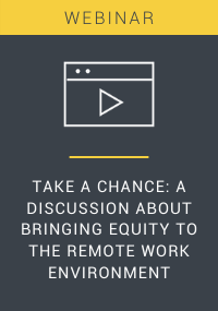 Take a Chance: A Discussion About Bringing Equity To The Remote Work Environment