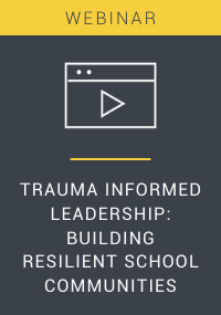 Trauma Informed Leadership: Building Resilient School Communities